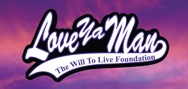 Love Ya Man! | Will To Live FoundationWill To Live Foundation